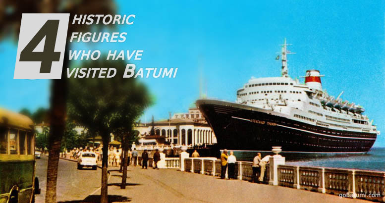 HISTORIC FIGURES WHO HAVE VISITED BATUMI